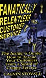 img - for Fanatically Relentless Customer Service -- The Insiders Guide: How to Rescue Your Customers from a World of Crappy Service book / textbook / text book