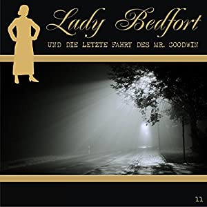 Die letzte Fahrt des Mr. Goodwin (Lady Bedfort 11) Hörspiel