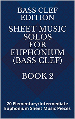 Euphonium: Sheet Music Solos For Euphonium (Bass Clef) Book 2: 20 Elementary/Intermediate Euphonium Sheet Music Pieces (English Edition)