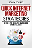 Quick Internet Marketing Strategies: Guide to Online Business For Starter