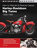 How to Rebuild and Restore Classic Harley-Davidson Big Twins 1936-1964 (Motorbooks Workshop)