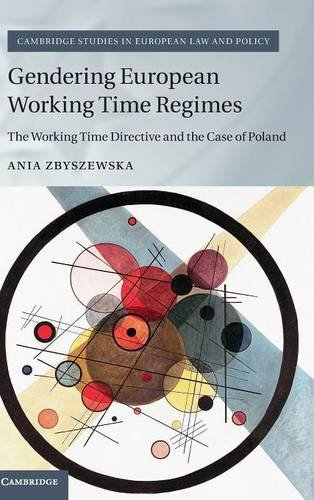Gendering European Working Time Regimes: The Working Time Directive and the Case of Poland (Cambridge Studies in Europea