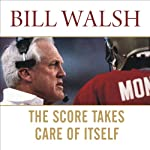 The Score Takes Care of Itself: My Philosophy of Leadership   Bill Walsh,Steve Jamison,Craig Walsh