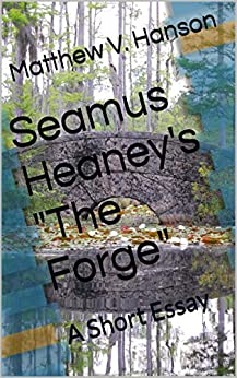 imaginery in the the forge by seamus heaney Lcii 2014 seamus heaney key points and quotations (1) effective use of  everyday  'the forge' – superficially describes blacksmith but also craft of poet   craftsman my mind is immediately drawn also to his incredible gift with imagery.