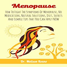 Menopause: How to Fight the Symptoms of Menopause, No Medication, Natural Solutions, Diet, Secrets and Simple Tips That You Can Apply Now   Livre audio Auteur(s) : Dr. Melissa Keane Narrateur(s) : Martin James