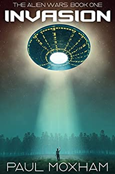 Invasion (The Alien Wars Book 1) by [Moxham, Paul]