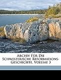 Archiv Für Die Schweizerische Reformations-Geschichte, Theodor Scherer-Boccard and Friedrich Fiala, 1149210257