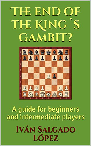 Gambit Chess - Chess: The End of the King´s Gambit?: A guide for beginners and intermediate players