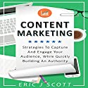 Content Marketing: Strategies to Capture and Engage Your Audience, While Quickly Building an Authority: Marketing Domination, Book 5 Audiobook by Eric J. Scott Narrated by Sam Slydell