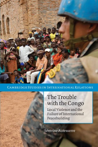 The Trouble with the Congo: Local Violence and the Failure of International Peacebuilding (Cambridge Studies in Internat