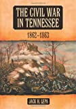 The Civil War in Tennessee, 1862-1863, Jack H. Lepa, 0786464313