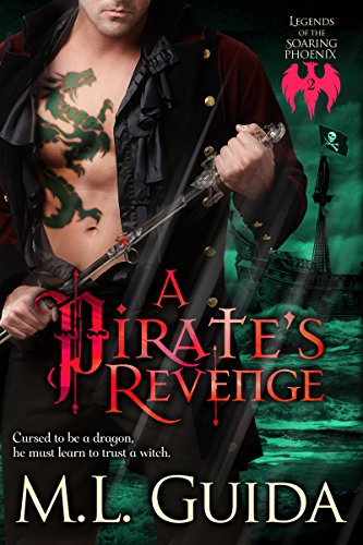 A Pirate's Revenge: Historical Paranormal Romance with a Pirate Shape-Shifter Dragon with a Witch Mate (volume 2) (Legends of the Soaring Phoenix) - Pirate Shape