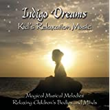 Indigo Dreams: Kids Relaxation Music Decreasing Stress, Anxiety and Anger, improve sleep.