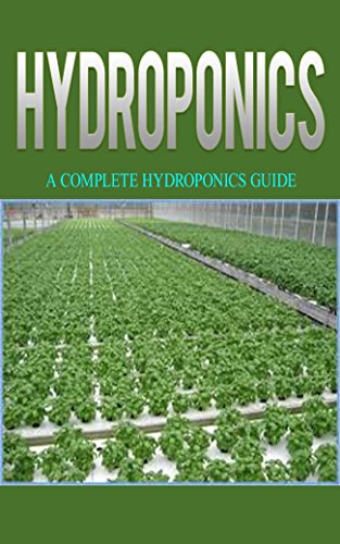 Hydroponics: Hydroponics for Beginners: A Complete Guide to Grow Hydroponics at Home (Hydroponics Food Production, Hydroponics Books, Hydroponics for Dummies, ... 101, Hydroponics, Hydroponics Guide)