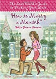 img - for How to Marry a Mensch: The Love Coach's Guide to Finding Your Mate book / textbook / text book