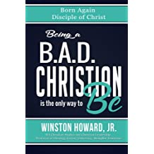 Being a B.A.D. Christian is the only way to be!: Born Again Disciple of Christ