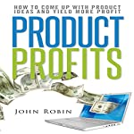Product Profits: How to Come up with Product Ideas and Yield More Profit | John Robin