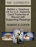 Bethke V. Grayburg Oil Co U. S. Supreme Court Transcript of Record with Supporting Pleadings, Robert E. Cofer, 127028861X