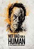 Not Bad For A Human by Lance James Henriksen (2011-05-05)