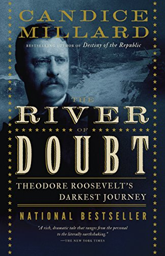The River of Doubt: Theodore Roosevelt's Darkest Journey (The Life And Times Of Theodore Roosevelt)