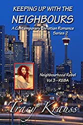 Neighbourhood Rebel - Volume 3 - REBA: Keeping Up With the Neighbours - A Contemporary Christian Romance Series 2