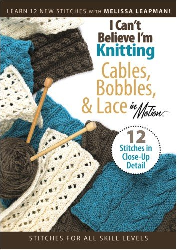 I Can't Believe I'm Knitting Cables, Bobbles & Lace (Leisure Arts #4318) (Dvd Arts Leisure)