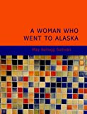 A Woman Who Went to Alaska, May Kellogg Sullivan, 1434690695