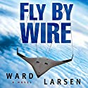 Fly by Wire Audiobook by Ward Larsen Narrated by Tim Campbell