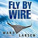 Fly by Wire Hörbuch von Ward Larsen Gesprochen von: Tim Campbell