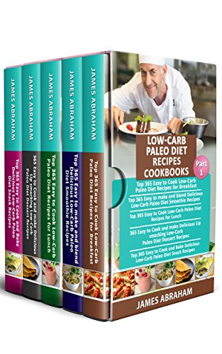 Low-Carb Paleo Diet Recipes Cookbooks: Top 365 Low-Carb Paleo Diet Recipes for Breakfast, 365 Low-Carb Paleo Diet Smoothie Recipes, 365 Lunch Recipes, ... ( Part-1) (Low-Carb Paleo Diet Cookbooks) by James Abraham