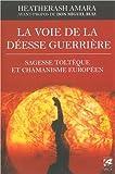 La voie de la déesse guerrière : Sagesse toltèque et chamanisme européen