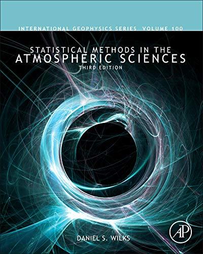 Statistical Methods in the Atmospheric Sciences (Volume 100) (International Geophysics (Volume 100))