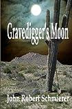 Gravedigger's Moon, John Robert Schmierer, 098889811X