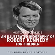 History for Kids: A Biography of Robert F. Kennedy for Children Audiobook by  Charles River Editors Narrated by Tracey Norman