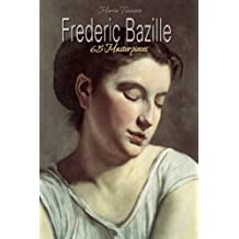 Frederic Bazille: 65 Masterpieces (Annotated Masterpieces Book 89)