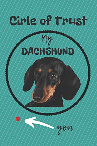 CIRCLE OF TRUST MY DACHSHUND BLANK LINED NOTEBOOK JOURNAL: A daily diary, composition or log book, gift idea for people who love Dachshund (Weinie) dogs!!