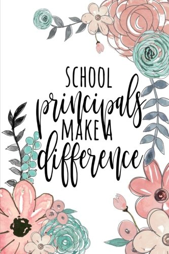 School Principals Make A Difference: Principal Gifts, Principal Journal, Teacher Appreciation Gifts, Principal Notebook, Gifts For Principals, 6x9 College Ruled Notebook
