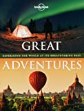 Great Adventures: Experience the World at its Breathtaking Best (Lonely Planet)
