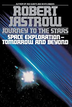 Journey to the Stars: Space Exploration--Tomorrow and Beyond by [Jastrow, Robert]