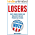 Losers: Saints, Sinners, and Regular Guys who have lost Presidential Elections (Historial Discoveries Book 1)
