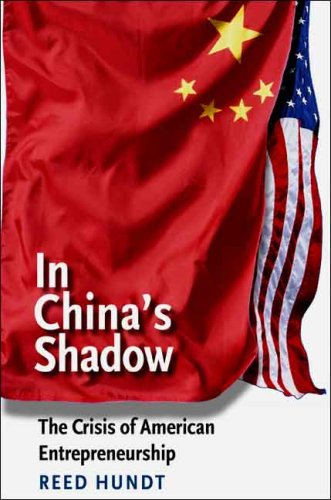 Read Online In China's Shadow: The Crisis of American Entrepreneurship (The Future of American Democracy Series) ebook