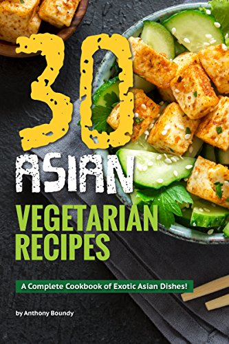 30 asian vegetarian recipes a complete cookbook of exotic asian 30 asian vegetarian recipes a complete cookbook of exotic asian dishes by boundy forumfinder Image collections