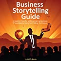Business Storytelling Guide: Creating Business Presentations Using Storytelling Techniques Audiobook by Luis Cubero Narrated by Luis Cubero