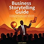 Business Storytelling Guide: Creating Business Presentations Using Storytelling Techniques | Luis Cubero