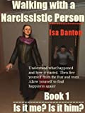 Is it me? Is it him? (Walking with a Narcissistic Person Book 1)