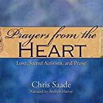 Prayers From the Heart: Love, Sacred Activism, and Praise: Prayers and Meditations, Book 1 | Chris Saade,Chris Saade