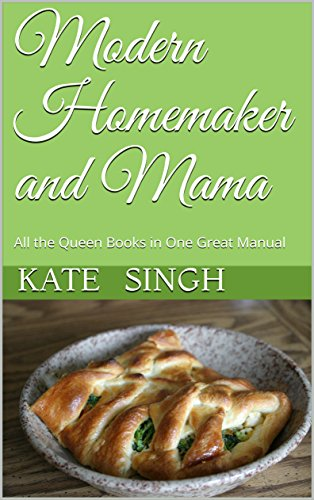 Modern Homemaker and Mama: All the Queen Books in One Great Manual by [ singh, Kate]