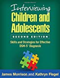 Interviewing Children and Adolescents, Second Edition: Skills and Strategies for Effective DSM-5® Diagnosis