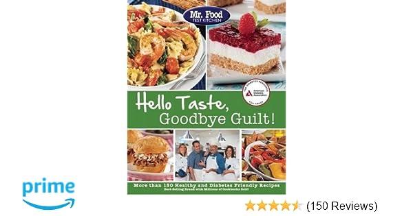 Mr Food Test Kitchen S Hello Taste Goodbye Guilt Over 150