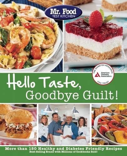 Books : Mr. Food Test Kitchen's Hello Taste, Goodbye Guilt!: Over 150 Healthy and Diabetes Friendly Recipes
